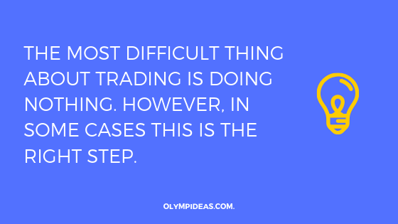 The most difficult thing about trading is doing nothing. However, in some cases this is the right step.