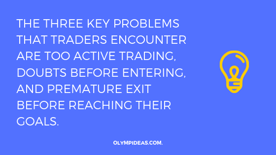The three key problems that traders encounter are too active trading, doubts before entering, and premature exit before reaching their goals.
