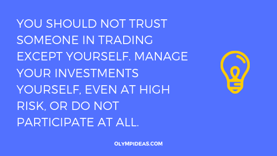 You should not trust someone in trading except yourself. Manage your investments yourself, even at high risk, or do not participate at all.