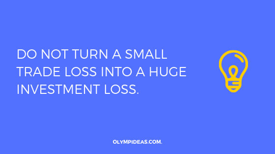 Do not turn a small trade loss into a huge investment loss.