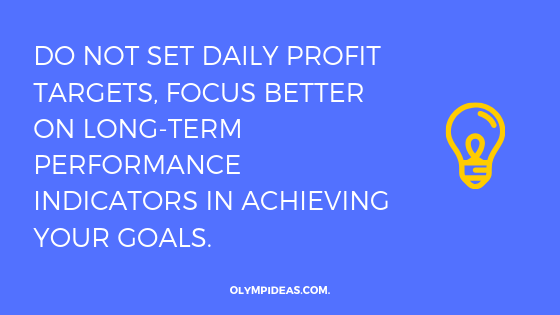 Do not set daily profit targets, focus better on long-term performance indicators in achieving your goals.