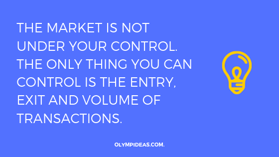The market is not under your control. The only thing you can control is the entry, exit and volume of transactions.