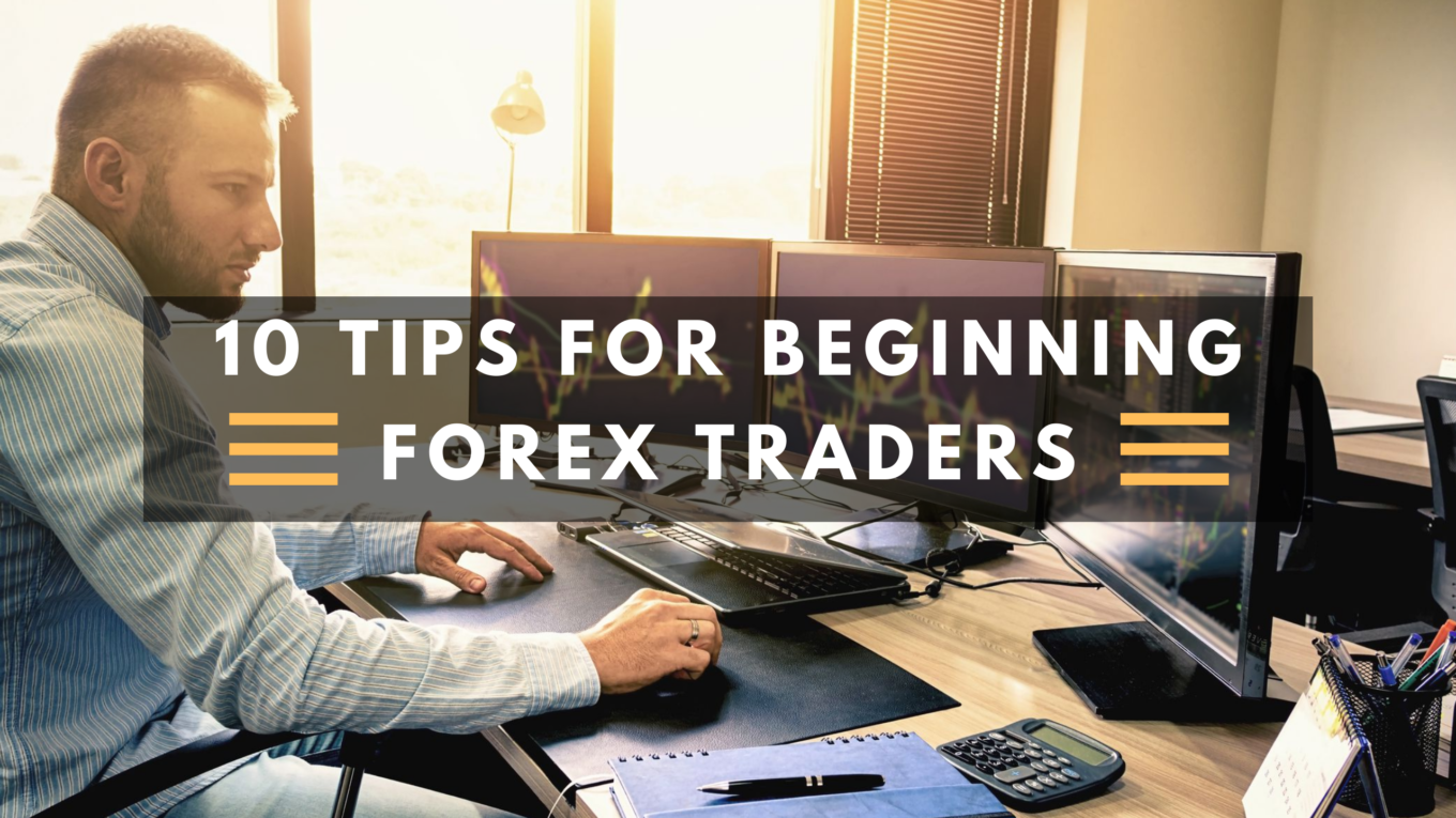 10 Tips for Beginning Forex Traders